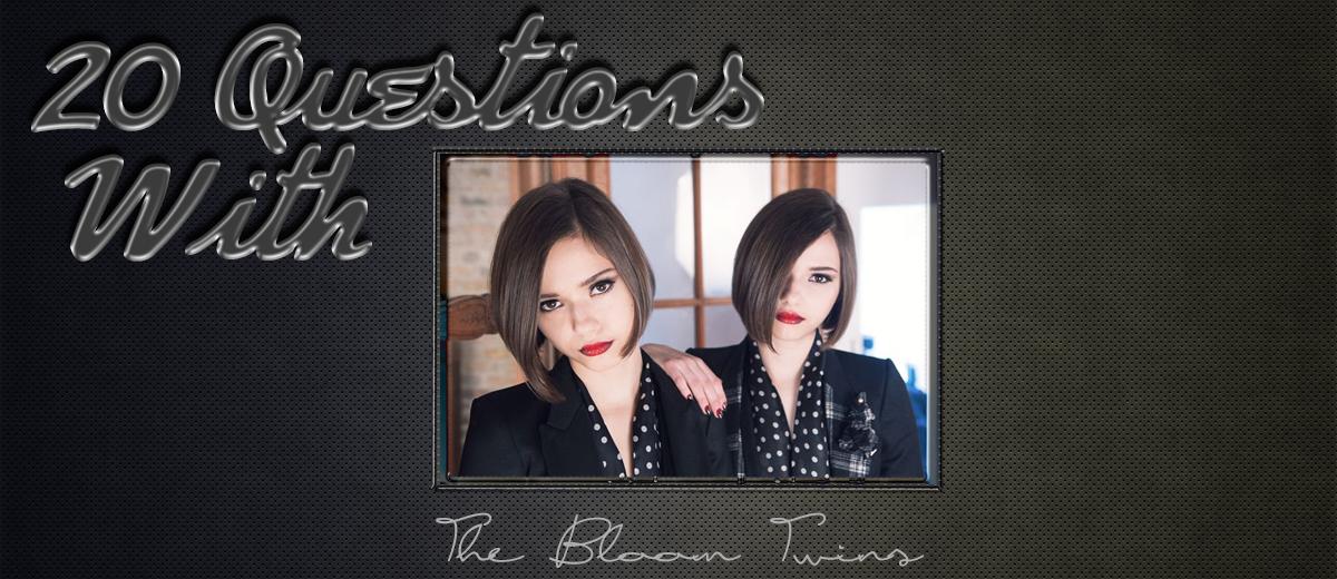 Bloom Twins – 20 Questions