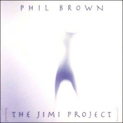 PHIL BROWN – The Jimi Project