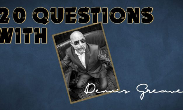 Dennis Greaves – 20 Questions