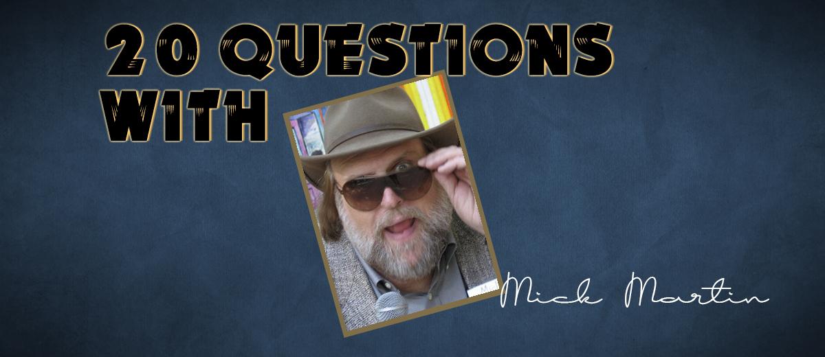 Mick Martin – 20 Questions