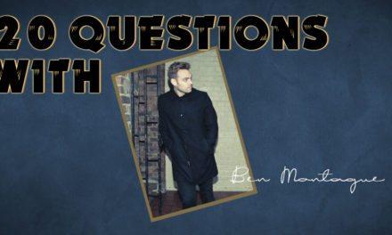 Ben Montague – 20 Questions