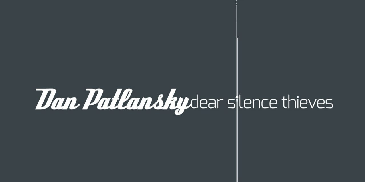 Dan Patlansky – Dear Silence Thieves