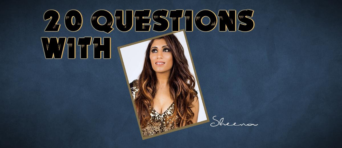 Sheena – 20 Questions