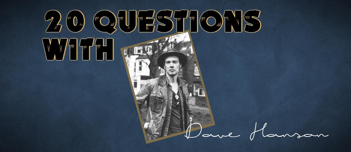 Dave Hanson – 20 Questions