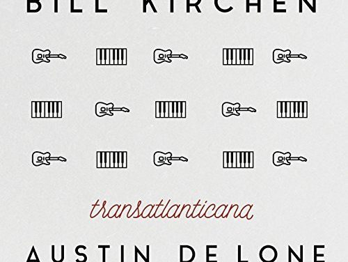 Bill Kirchen & Austin De Lone – Transatlantica