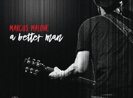 Marcus Malone – A Better Man
