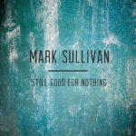 Mark Sullivan – Still Good For Nothing EP