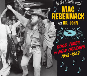Mac Rebennack – Good Times In New Orleans 1958-62