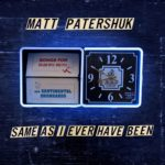 Matt Patershuk – Same As I Ever Have Been