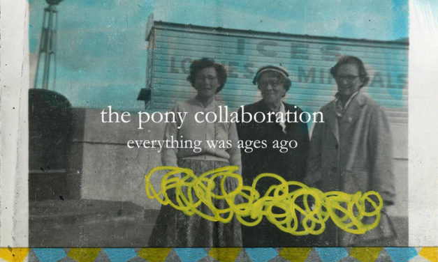 The Pony Collaboration – Everything Was Ages Ago